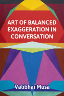 Art of Balanced Exaggeration in Conversation - 1 by Valibhai Musa in English