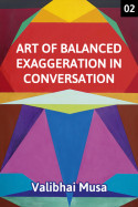 Art of Balanced Exaggeration in Conversation – 2 (Final) by Valibhai Musa in English