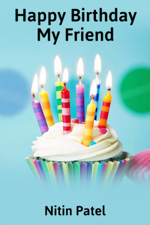 Nitin Patel દ્વારા Happy Birthday My Friend ગુજરાતીમાં