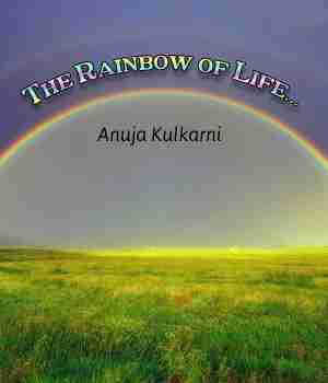 The Rainbow of life.. by Anuja Kulkarni in English