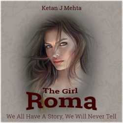 THE GIRL - ROMA By Ketan J Mehta in