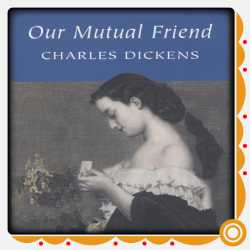 Our Mutual Friend By Charles Dickens in