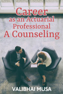 Career as an Actuarial Professional – A Counseling  by Valibhai Musa in English