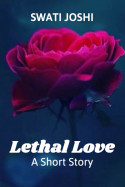 Lethal Love – A Short Story by Swati Joshi in English
