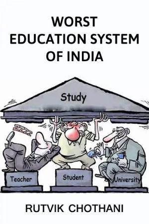 Worst Indian Education System बुक Rutvik Chothani द्वारा प्रकाशित हिंदी में