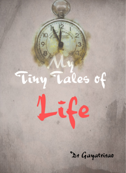 My tiny tales of life by Dr Gayathri Rao in English