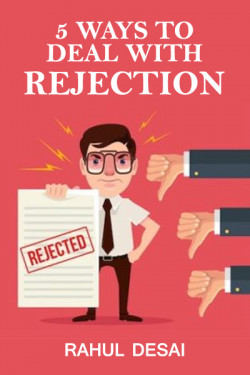 5 ways to deal with Rejection by Rahul Desai in English