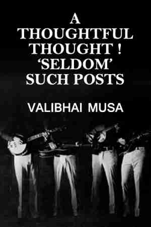 Seldom such Posts by Valibhai Musa in English