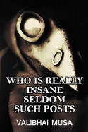 Who is really insane – Seldom such Posts 3 by Valibhai Musa in English