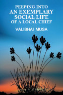 Peeping into an Exemplary Social Life of a Local Chief by Valibhai Musa in English