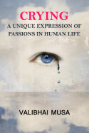 Crying - a unique expression of passions in human life by Valibhai Musa in English