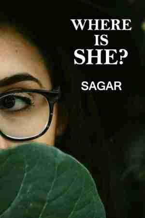Where is SHE? by Sagar in English
