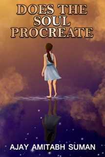 DOES THE SOUL PROCREATE by Ajay Amitabh Suman in English