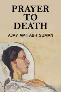 PRAYER TO DEATH by Ajay Amitabh Suman in English