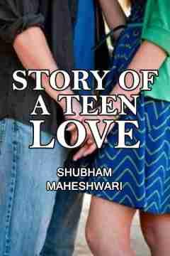 Stroy of A teen Love by Shubham Maheshwari in English