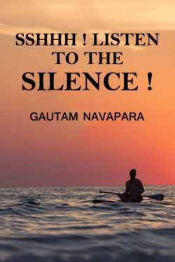 Sshhh!!! Listen to The Silence!!! by Gautam Navapara in English