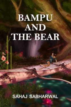 BAMPU AND THE BEAR by Sahaj Sabharwal in English