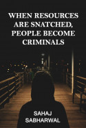 WHEN RESOURCES ARE SNATCHED  POEPLE BECOME CRIMINALS by Sahaj Sabharwal in English