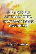 The Tears of  Automan 2032, How many more Gandhis? by Rohit Sharma in English