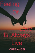Feeling Of Love Is Always Live by Cute Angel in English