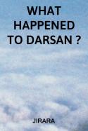 What Happened to Darsan? by JIRARA in English