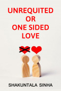 Unrequited or One Sided Love by Shakuntala Sinha in English