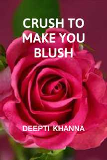 CRUSH TO MAKE YOU BLUSH by Deepti Khanna in English
