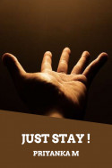 Just Stay !!! - 1 by Priyanka M in English