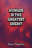 Hunger is the greatest Enemy by Sunil Kapadia in English