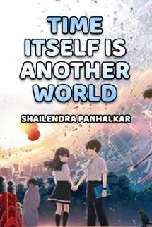 TIME ITSELF IS ANOTHER WORLD by Shailendra Panhalkar in English