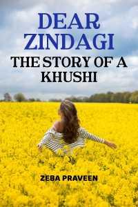 Dear Zindagi....The Story of a Khushi