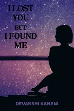 I LOST YOU BUT I FOUND ME by Devanshi Kanani in English