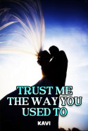 TRUST ME THE WAY YOU USED TO - 1 by Kavi in English
