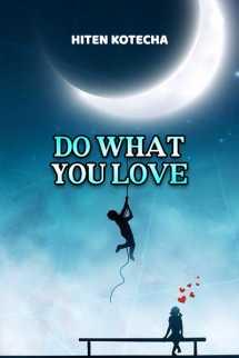 DO WHAT YOU LOVE by Hiten Kotecha in English
