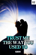 TRUST ME THE WAY YOU USED TO - 2 by Kavi in English