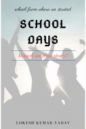 SCHOOL DAYS chapter -1 by Lokesh Kumar Yadav in English
