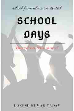 SCHOOL DAYS by Lokesh Kumar Yadav in English