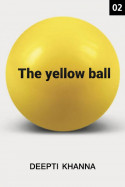 THE YELLOW BALL - 2 by Deepti Khanna in English
