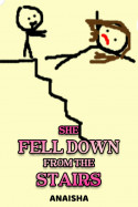 SHE FELL DOWN FROM THE STAIRS by Anaisha in English