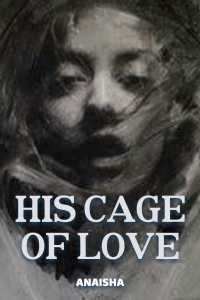 HIS CAGE OF LOVE