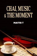 Chai, Music and the Moment by Maitri T in English