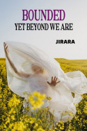 Bounded, Yet Beyond We Are by JIRARA in English
