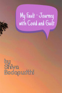 My fault - Journey With Covid and Guilt... by Shiva in English