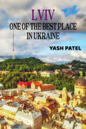 Lviv - One of the best place in Ukraine by Yash Patel in English