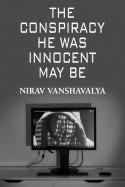 Nirav Vanshavalya દ્વારા the conspiracy . he was innocent may be ગુજરાતીમાં