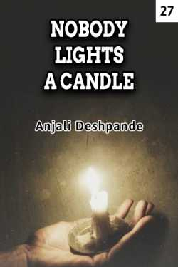 NOBODY LIGHTS A CANDLE - 27 by Anjali Deshpande in English