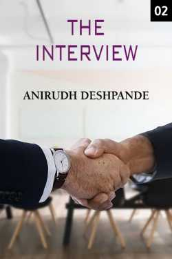 The Interview - 2 by Anirudh Deshpande in English