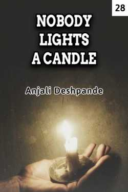 NOBODY LIGHTS A CANDLE - 28 by Anjali Deshpande in English