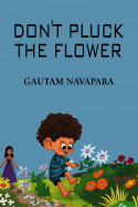 Do Not Pluck The Flower by Gautam Navapara in English
