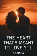 The Heart thats Meant to Love you by Anaisha in English
